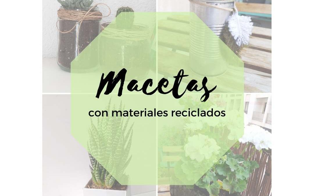 4 Macetas con materiales reciclados